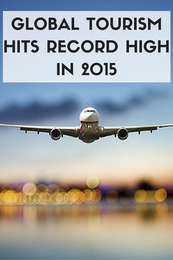 Global Tourism Hit a Record High in 2015   #global #travel #tourism #news #2015 #statistics #record #industry #breaking
