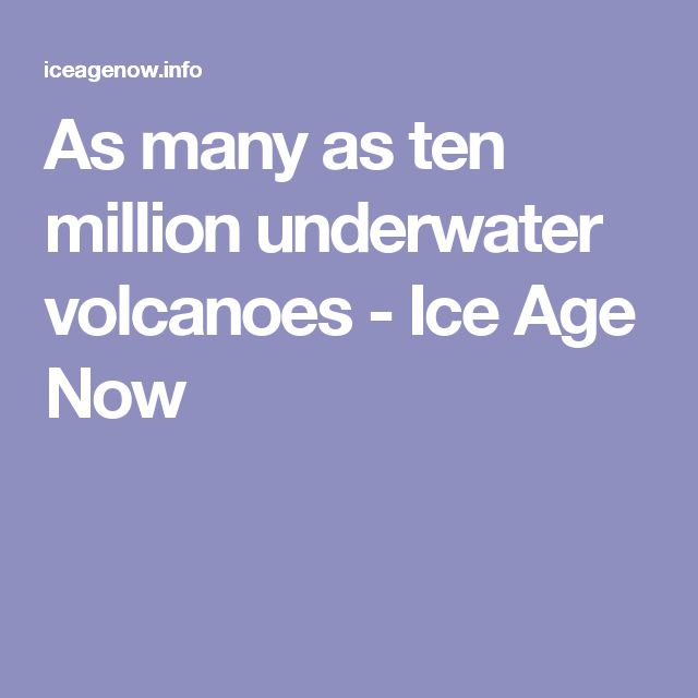 As many as ten million underwater volcanoes - Ice Age Now