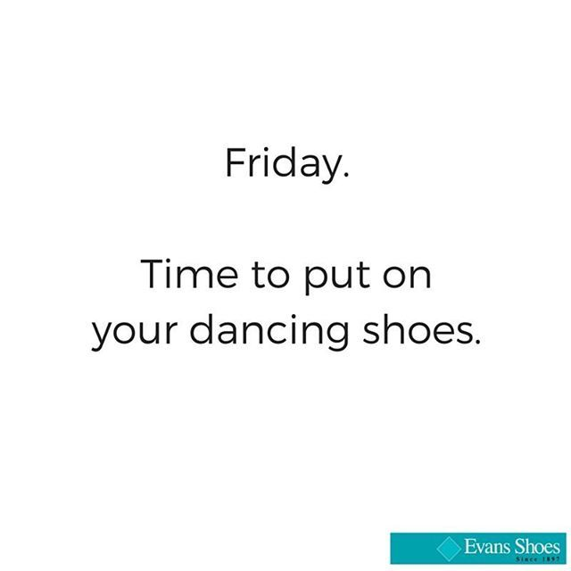 You know it!  #EvansShoes #Shoes #Dance #Friday #HappyFriday