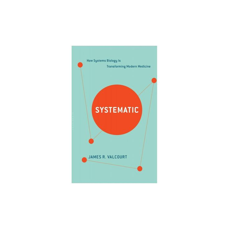 Systematic : How Systems Biology Is Transforming Modern Medicine (Hardcover) (James R. Valcourt)