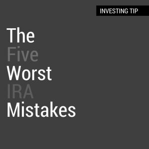 The five worst IRA mistakes made everyday across America. These individual retirement account tactics will save you money.