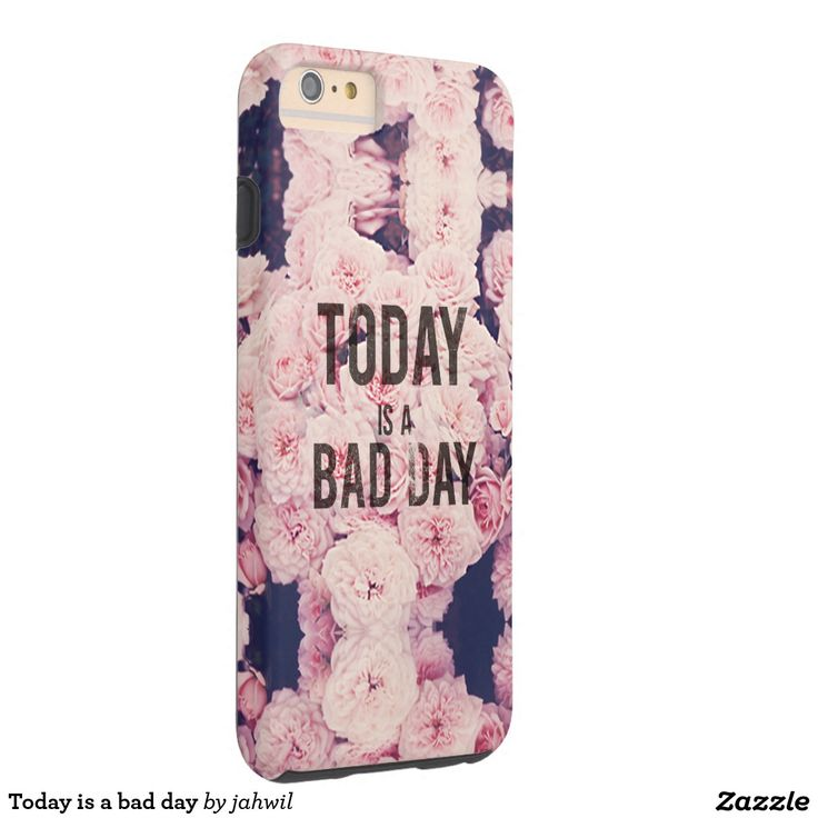 #todayisabadday #badday #roses Today is a bad day tough iPhone 6 plus case