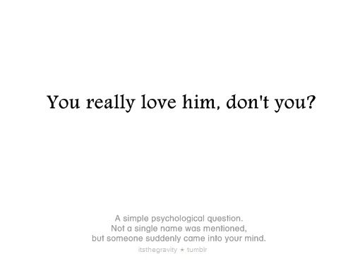 Love Quotes For Him From Tumblr : simple psychological question. Not a single name was mentioned, but ...