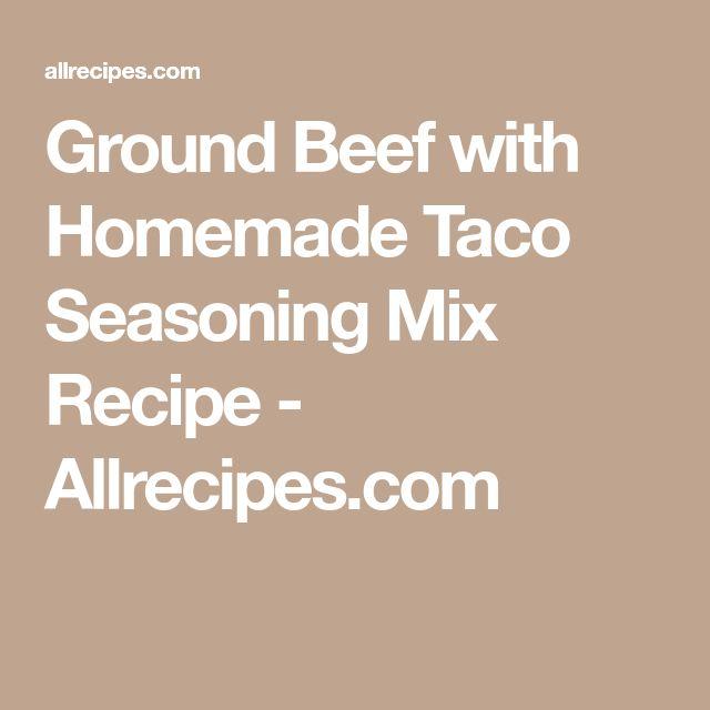 Ground Beef with Homemade Taco Seasoning Mix Recipe - Allrecipes.com
