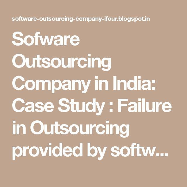Sofware Outsourcing Company in India: Case Study : Failure in Outsourcing provided by software outsourcing companies - Part 1 #E-commerceSolutionProvider #SoftwareDevelopmentCompanyIndia #ASP.NETCompanyIndia