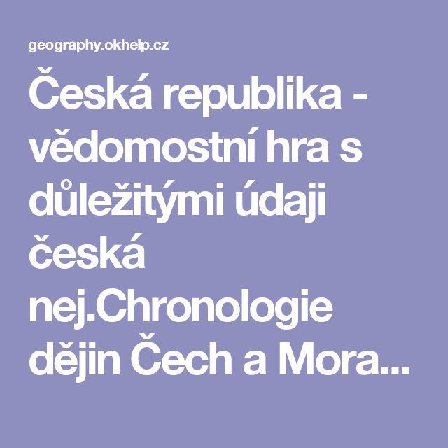 Česká republika - vědomostní hra s důležitými údaji česká nej.Chronologie dějin Čech a Moravy ZDE • ČR hlavní město Praha