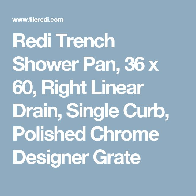 Redi Trench Shower Pan, 36 X 60, Right Linear Drain, Single Curb,