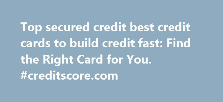 Top secured credit best credit cards to build credit fast: Find the Right Card for You. #creditscore.com http://remmont.com/top-secured-credit-best-credit-cards-to-build-credit-fast-find-the-right-card-for-you-creditscore-com/  #best credit cards # chevron gas credit card unsecured credit cards for bad credit people fake credit card numbers with cvv2 code american express charge business credit card fair credit fake valid credit card number with cvv score need for apply for a apply target…