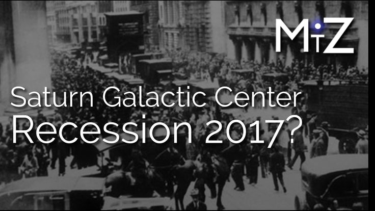 Economic Recession 2017? - Saturn Conjunct Galactic Center - True Sidere...