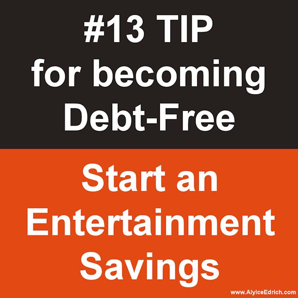 Alyice Edrich - Debt Free Tips - When you get about halfway (or even a third of the way) through your debt repayment plan, you're going to start feeling tired of all the sacrificing. This is a good time to give yourself a mental pep talk and create a fun, new goal to work towards! Even if you only put $10 a paycheck away, start an entertainment savings account. An account that can be used, without guilt, for a luxurious night out, a high priced concert ticket, or a weekend get-a-away.