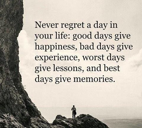 Never Regret a day in your life. Xxx