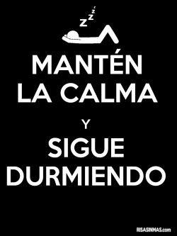 Manten la calma y sigue durmiendo