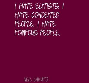 Neil Cavuto I hate elitists. I hate conceited Quote