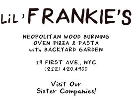 Lil' Frankies Pizza (backyard garden) - 19 First Ave (b/w 1st & 2nd st)