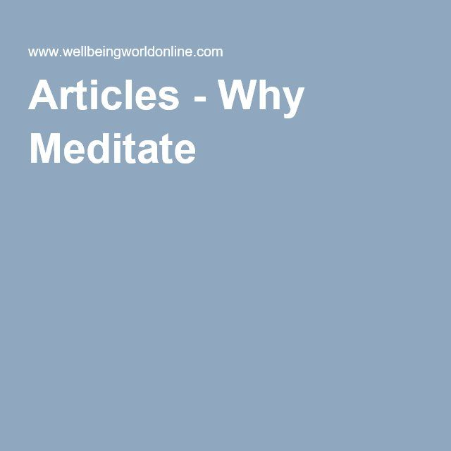 Articles - Why Meditate