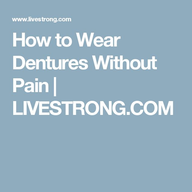 How to Wear Dentures Without Pain | LIVESTRONG.COM