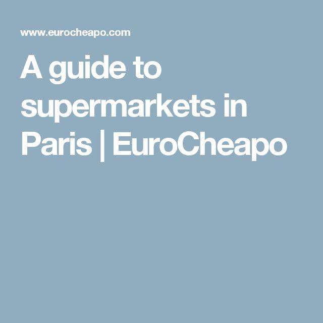 A guide to supermarkets in Paris | EuroCheapo