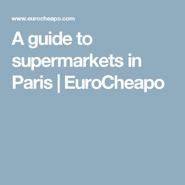A guide to supermarkets in Paris | EuroCheapo