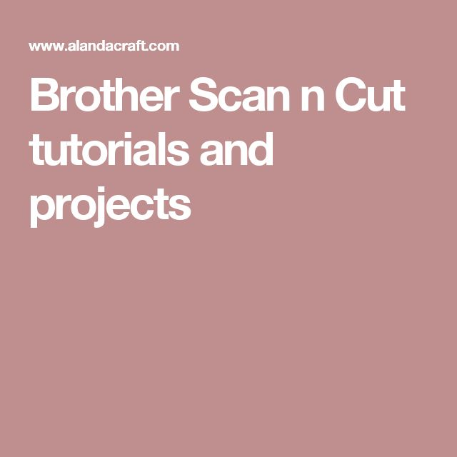 Brother Scan n Cut tutorials and projects