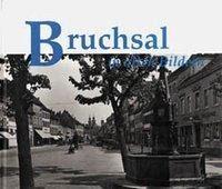 Bruchsal in alten Bildern - Berthold Weindel