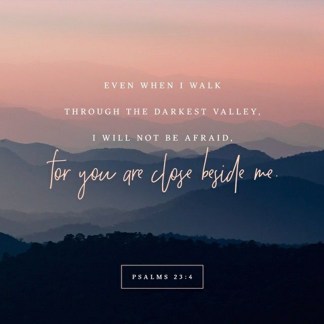 Yea, though I walk through the valley of the shadow of death, I will fear no evil; For You are with me; Your rod and Your staff, they comfort me.  Psalms 23:4 NKJV  https://bible.com/bible/114/psa.23.4.NKJV