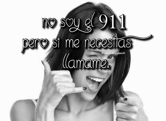 No soy el 911 pero si me necesitas llámame.