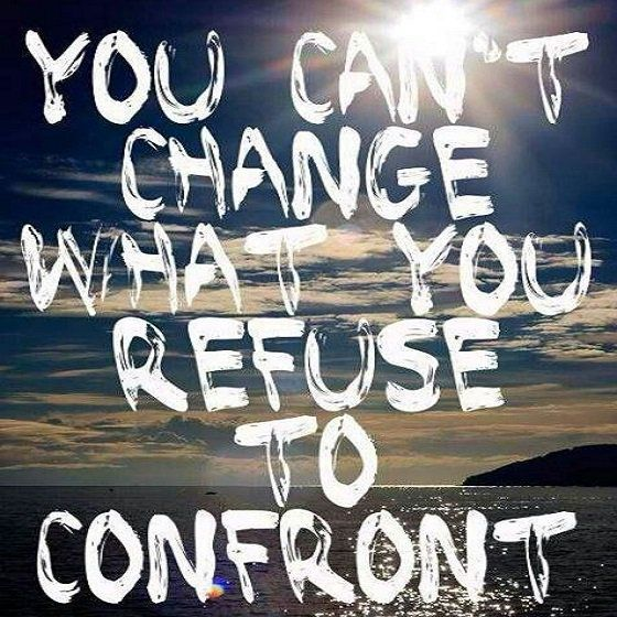 You can't change what you refuse to confront. #denial