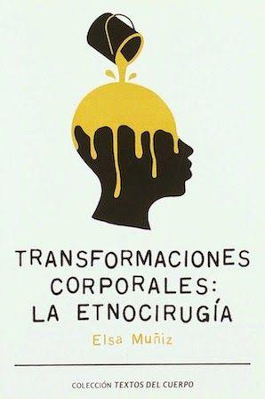 Transformaciones corporales : la etnocirugía / Elsa Muñiz García Universitat Autònoma de Barcelona ; UOC, Barcelona : 2010 72 p. Colección: Cuerpo y textualidad ; 3 ISBN 9788460811862 [2010-11] / 8 € / ES / ENS / Cirugía plástica / Cuerpos / Racismo