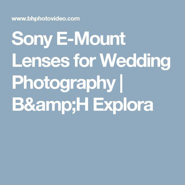 Sony E-Mount Lenses for Wedding Photography | B&H Explora