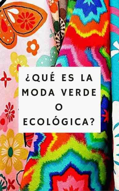 ¿Qué es la moda verde o ecológica?
