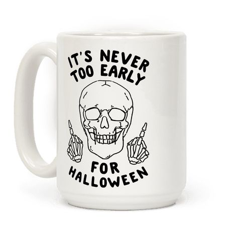 It's Never Too Early For Halloween - This funny halloween mug is great for you and all your skeleton army, doot doot! it's never too early for halloween, this skeleton shirt is perfect for all you halloween fans.