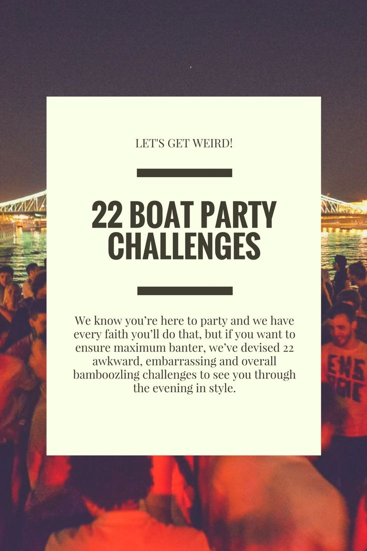 We know you're here to party and we have every faith you'll do that, but if you want to ensure maximum banter, we've devised 22 awkward, embarrassing and overall bamboozling challenges to see you through the evening in style.