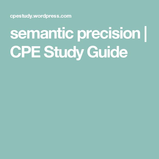 semantic precision | CPE Study Guide