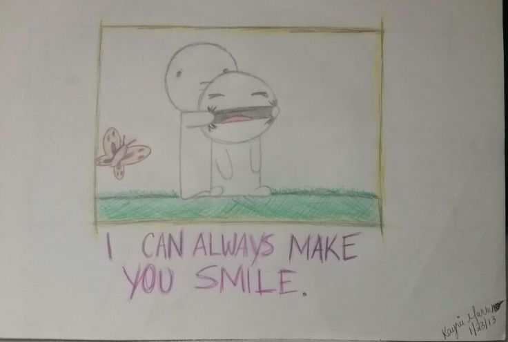 I can always make you smile.