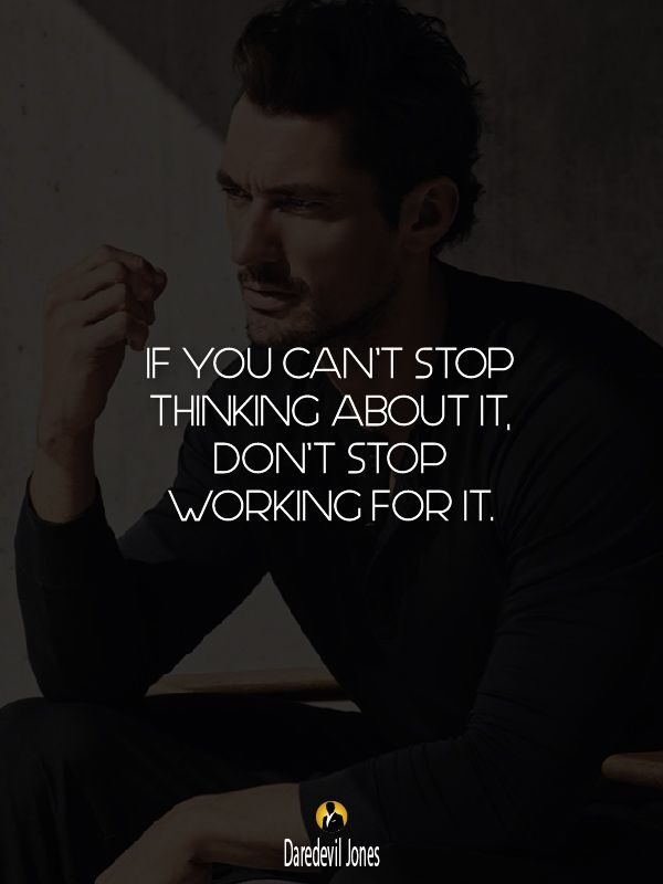If you can't stop thinking about it, don't stop working for it. #daredeviljones