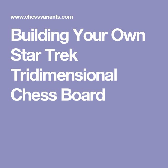 Building Your Own Star Trek Tridimensional Chess Board