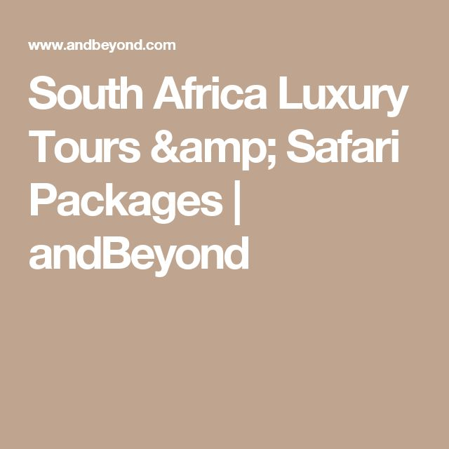 South Africa Luxury Tours & Safari Packages | andBeyond