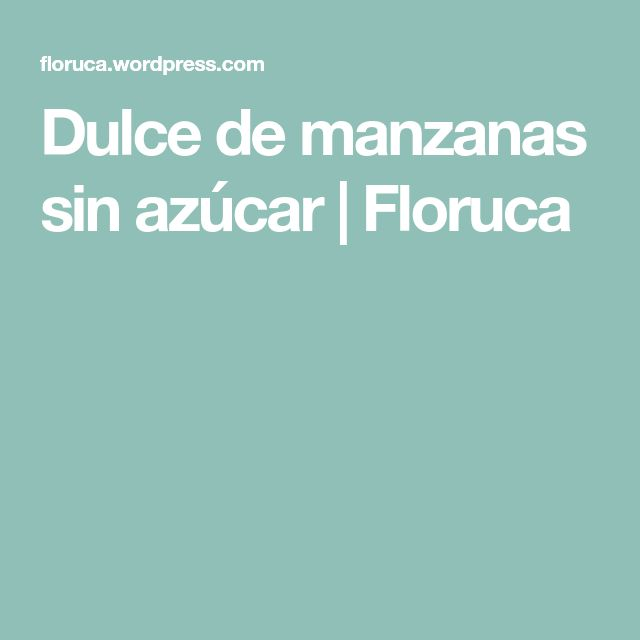 Dulce de manzanas sin azúcar | Floruca
