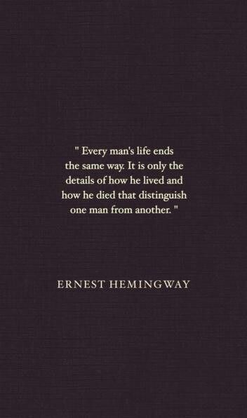 """Quote: """"Every man's life ends the same way. It is only the details of how he lived and how he died that distinguish one man from another."""" Ernest Hemingway #quotes #genealogy"""