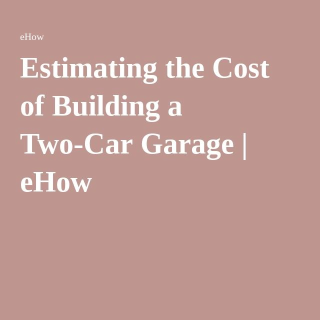 1000 ideas about building a garage on pinterest garage for Two car garage cost estimate