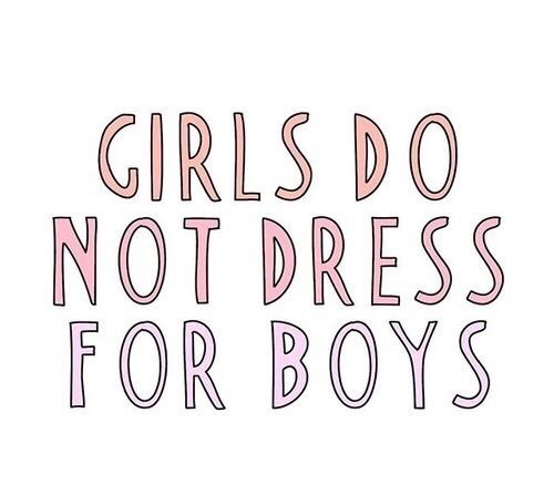 """Girls do not dress for boys. But this is important to add. If a girl does want to wear something nice when meeting a boy, we should not condemn her for it. It's her choice. I think what it means is girls should be able to dress for their wants without society judging them for it. I hate when people say that """"you don't have to worry about what you wear, don't worry about what others think of your clothes."""" You shouldn't worry about what others think, but has it ever crossed your mind that…"""