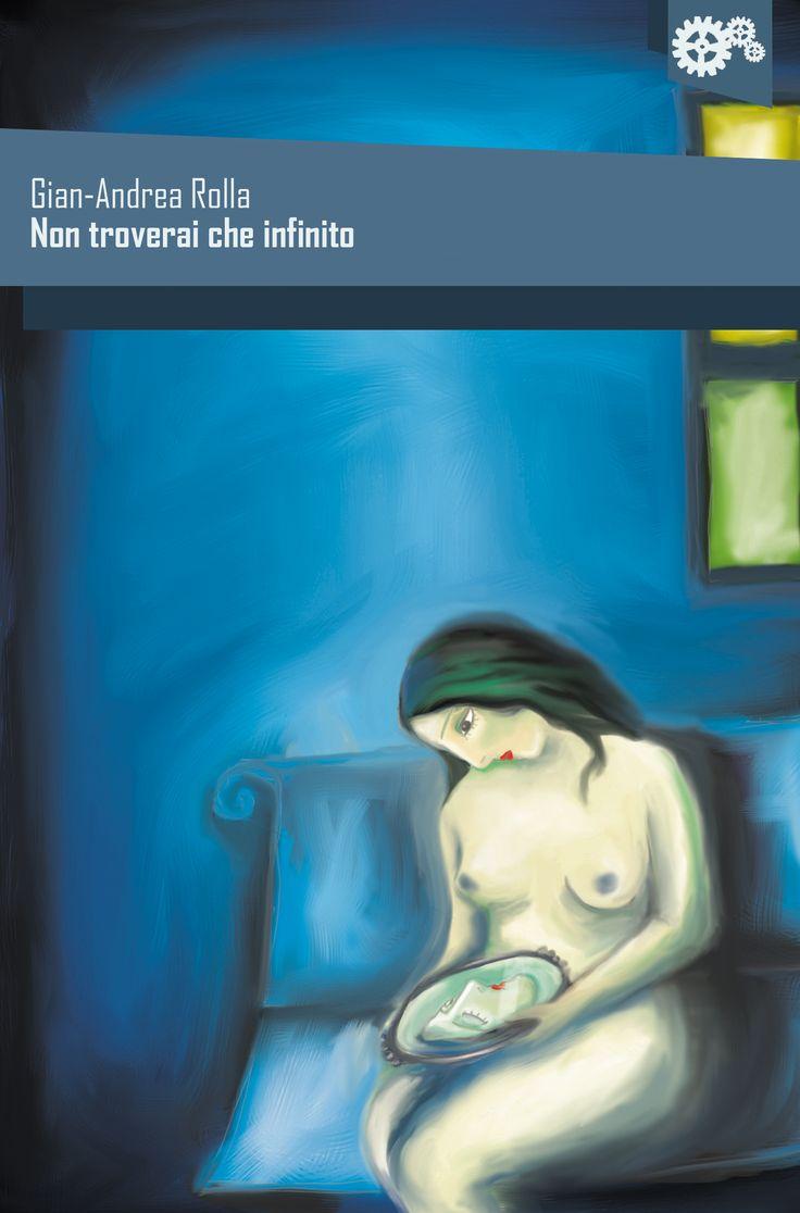 """""""Non troverai che infinito"""" di Gian-Andrea Rolla"""