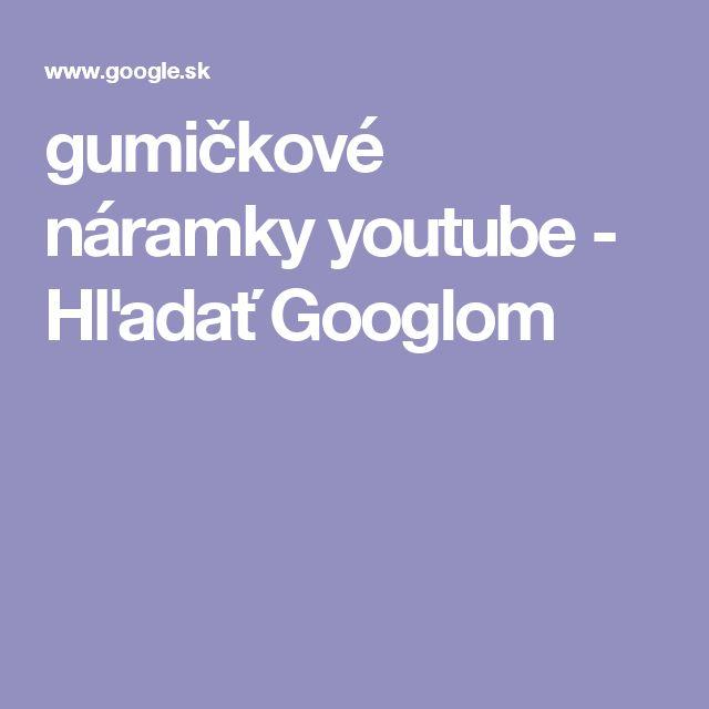 gumičkové náramky youtube - Hľadať Googlom