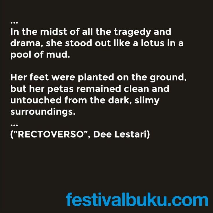 "Di tengah semua tragedi dan drama itu, ia berdiri tegak seperti bunga lotus di tengah hamparan lumpur.  Akarnya tertanam ke bumi, tapi daun bunganya tetap bersih dan tak tersentuh lingkungannya yang kotor dan menjijikkan.  (""Rectoverso"", Dee Lestari)  #buku #quote"