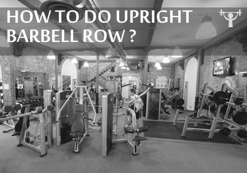 How To Do Upright Barbell Row ???