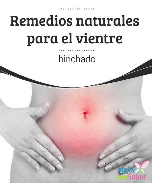 """Remedios naturales para el vientre hinchado El vientre hinchado es algo muy habitual: acabar de comer y sentirse enormemente pesado y con una voluminosa """"tripa"""" que en nada se asemeja a la que tenemos con normalidad."""