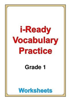 This is a 90-page set of worksheets to help students practice the i-Ready Vocabulary Words for Grade 1. For each set of words in Working With Words from #1 to #24, there are two worksheets with the following activities: * rhyming words * word shapes * spelling practice * definitions * fill in the blanks * word search