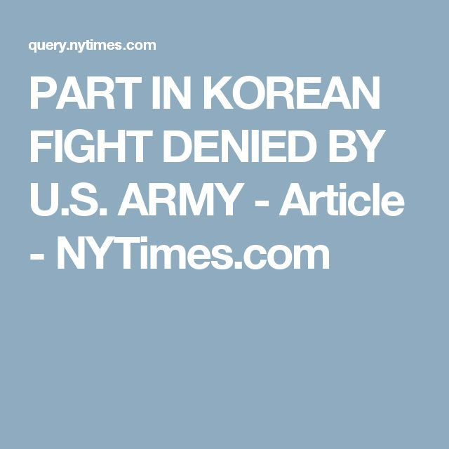 PART IN KOREAN FIGHT DENIED BY U.S. ARMY - Article - NYTimes.com