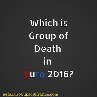 euro 2016 Group of Death What is Euro 2016 group of deat?