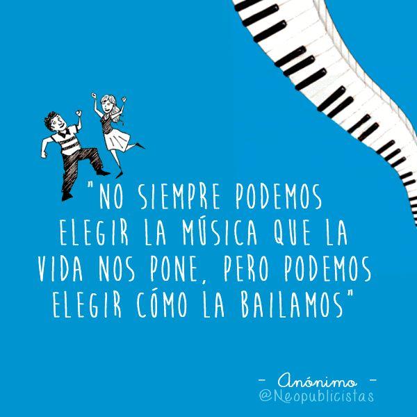 """""""No siempre podemos elegir la música que la vida nos pone, pero podemos elegir cómo la bailamos"""" – Anónimo"""